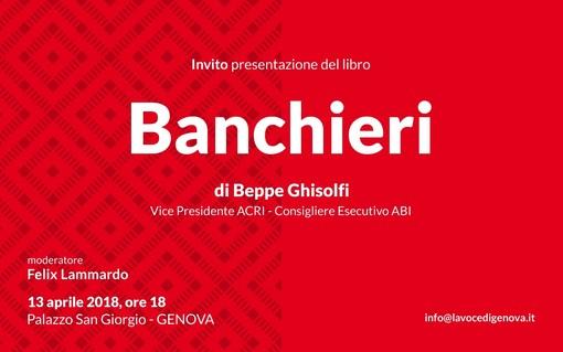 """Il mondo finanziario e bancario ligure il 13 aprile si ritrova per la presentazione di """"Banchieri"""" di Beppe Ghisolfi"""