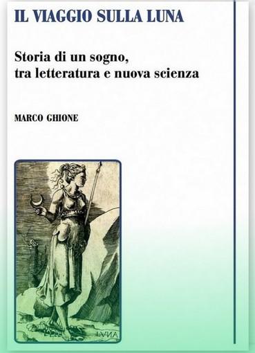 """Marco Ghione presenta a Varazze il suo libro """"Il viaggio sulla luna"""""""