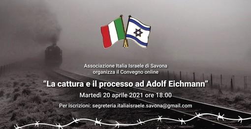 """""""La cattura ed il processo ad Adolf Eichmann"""": un nuovo appuntamento culturale curato dall'associazione Italia-Israele di Savona"""